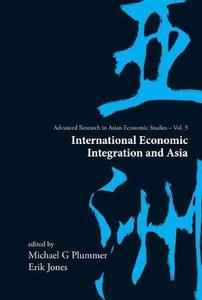 International Economic Integration And Asia (Advanced Research in Asian Economic Studies)