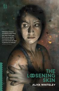 «The Loosening Skin» by Aliya Whiteley