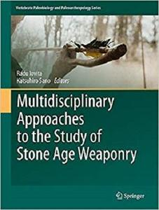 Multidisciplinary Approaches to the Study of Stone Age Weaponry [Repost]