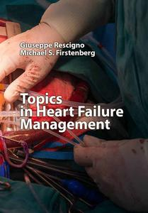 """Topics in Heart Failure Management"" ed. by Giuseppe Rescigno, Michael S. Firstenberg"