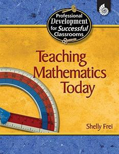 Teaching Mathematics Today (Practical Strategies for Successful Classrooms)