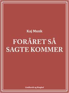 «Foråret så sagte kommer» by Kaj Munk
