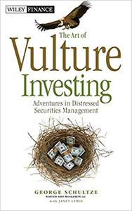The Art of Vulture Investing: Adventures in Distressed Securities Management