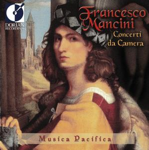 Musica Pacifica - Francesco Mancini: Concerti da Camera (1999)
