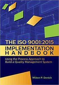 The ISO 9001:2015 Implementation Handbook: Using the Process Approach to Build a Quality Management System