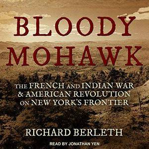 Bloody Mohawk: The French and Indian War & American Revolution on New York's Frontier [Audiobook]