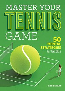 Master Your Tennis Game 50 Mental Strategies and Tactics